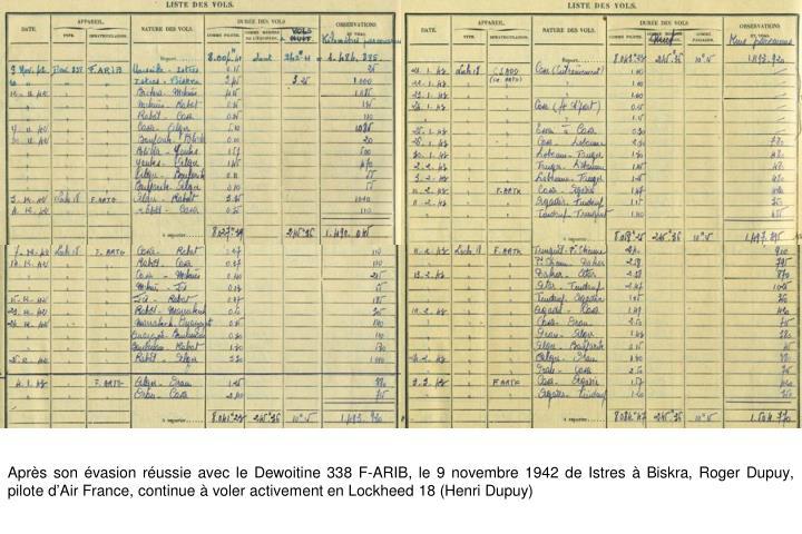 Après son évasion réussie avec le Dewoitine 338 F-ARIB, le 9 novembre 1942 de Istres à Biskra, Roger Dupuy, pilote d