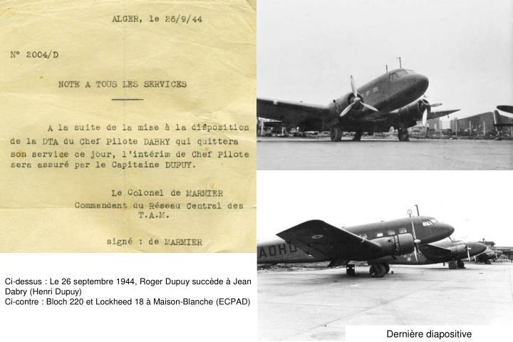 Ci-dessus : Le 26 septembre 1944, Roger Dupuy succède à Jean Dabry (Henri Dupuy)
