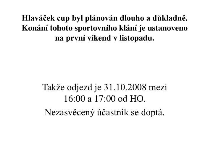 Hlaváček cup byl plánován dlouho a důkladně. Konání tohoto sportovního klání je ustanoveno na první víkend v listopadu.