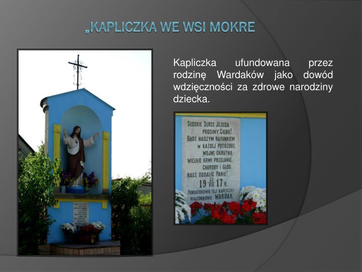 Kapliczka ufundowana przez rodzinę Wardaków jako dowód wdzięczności za zdrowe narodziny dziecka.