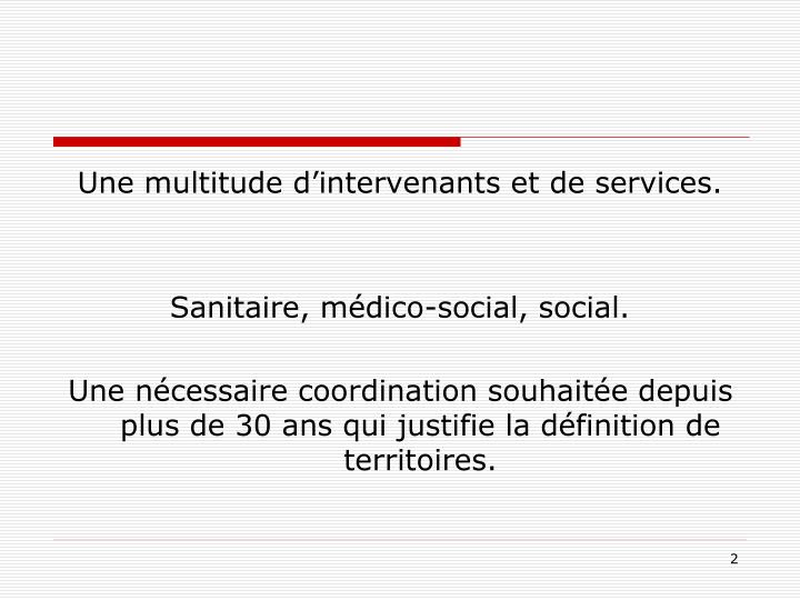Une multitude d'intervenants et de services.