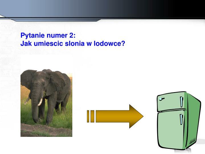 Pytanie numer 2: