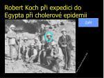 robert koch p i expedici do egypta p i cholerov epidemii
