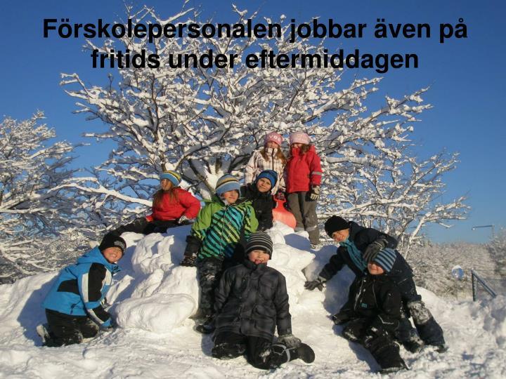 Förskolepersonalen jobbar även på fritids under eftermiddagen