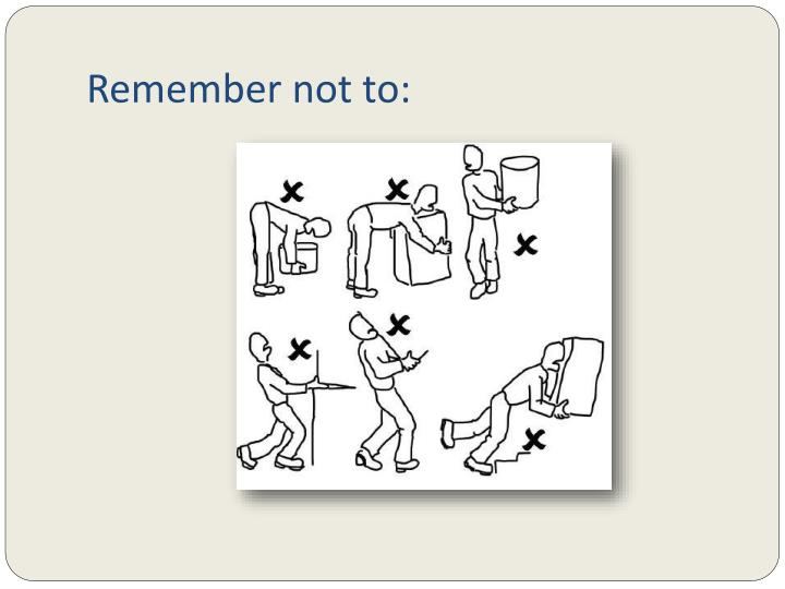 Remember not to: