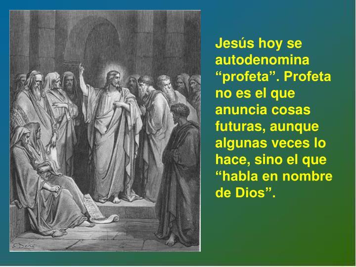 Jess hoy se autodenomina profeta. Profeta no es el que anuncia cosas futuras, aunque algunas veces lo hace, sino el que habla en nombre de Dios.