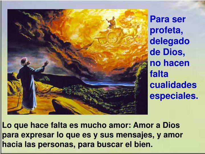 Para ser profeta, delegado de Dios, no hacen falta cualidades especiales.