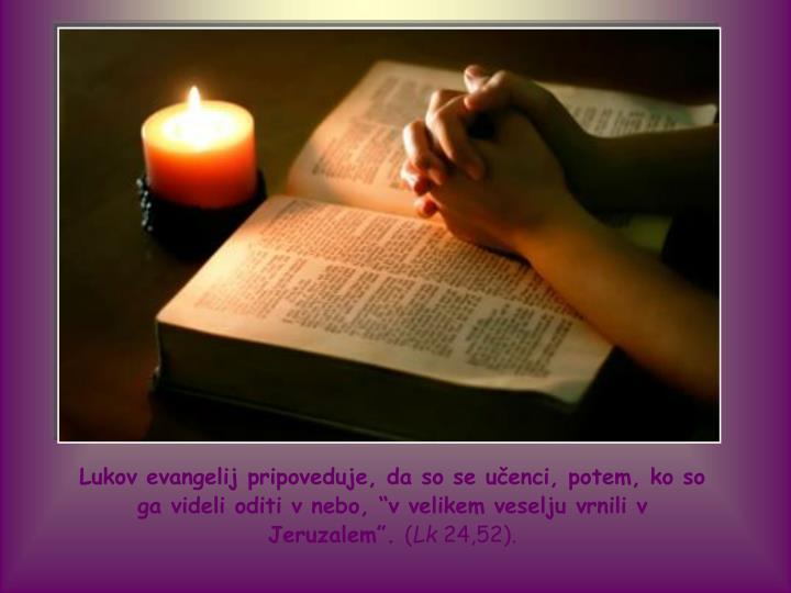 Lukov evangelij pripoveduje, da so se učenci, potem, ko so ga videli oditi v nebo,
