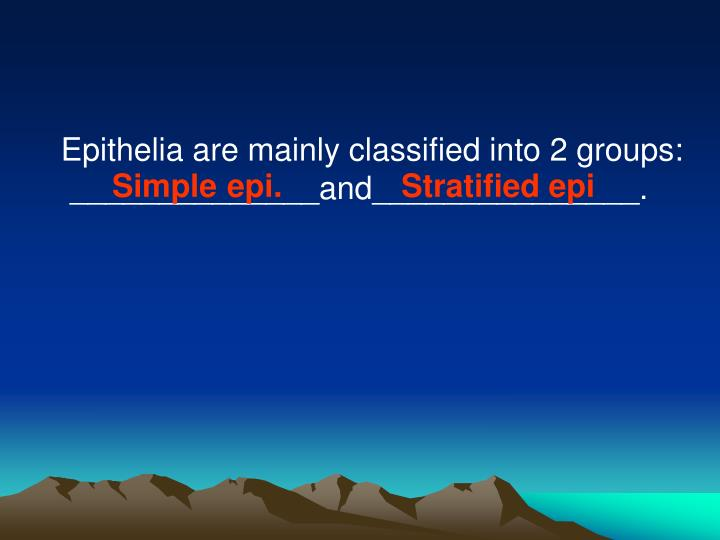 Epithelia are mainly classified into 2 groups: ______________and_______________.