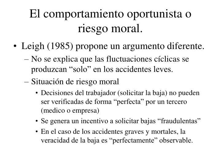 El comportamiento oportunista o riesgo moral.