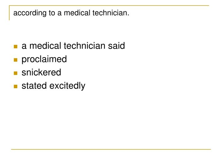 according to a medical technician