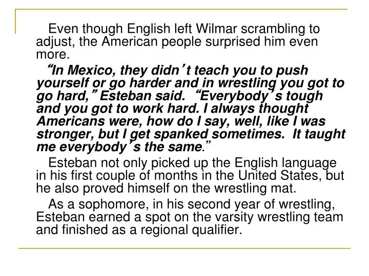 Even though English left Wilmar scrambling to adjust, the American people surprised him even more.
