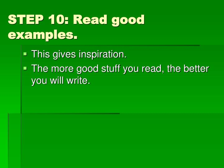STEP 10: Read good examples.