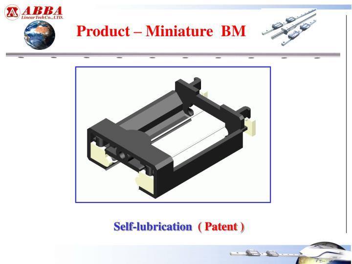Product – Miniature  BM