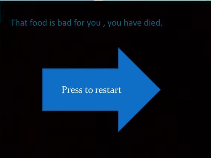 That food is bad for you , you have died.