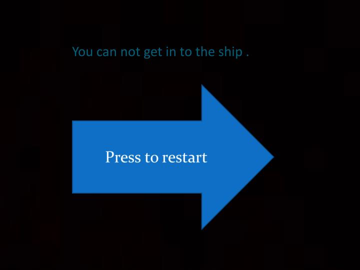 You can not get in to the ship .