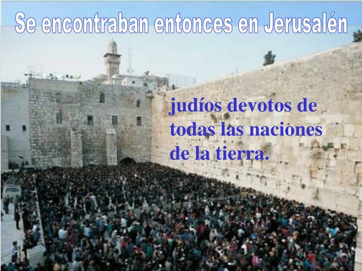 Se encontraban entonces en Jerusalén