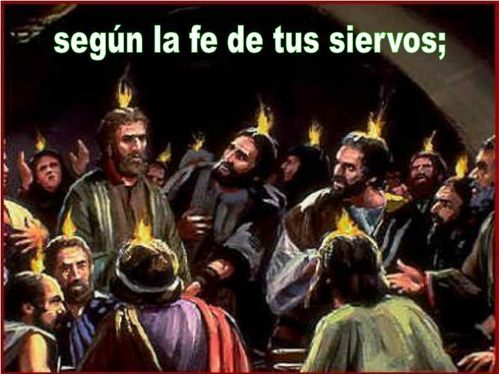 según la fe de tus siervos;