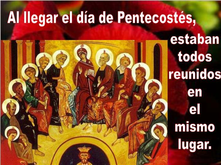 Al llegar el día de Pentecostés,
