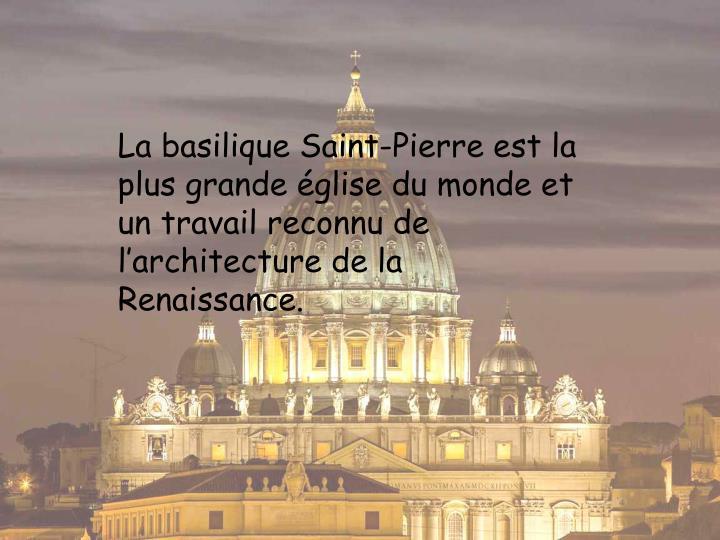 La basilique Saint-Pierre est la plus grande église du monde et un travail reconnu de l'architecture de la Renaissance.