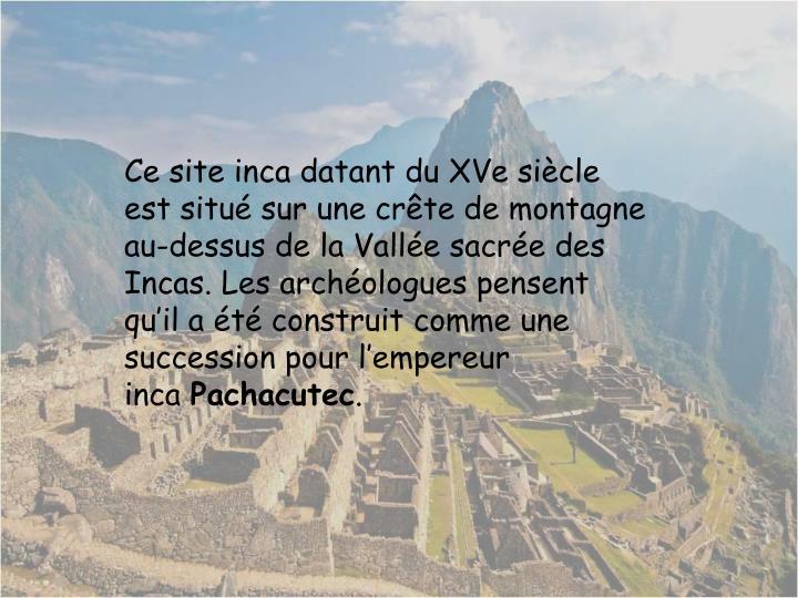 Ce site inca datant du XVe siècle est situé sur une crête de montagne au-dessus de la Vallée sacrée des Incas. Les archéologues pensent qu'il a été construit comme une succession pour l'empereur inca