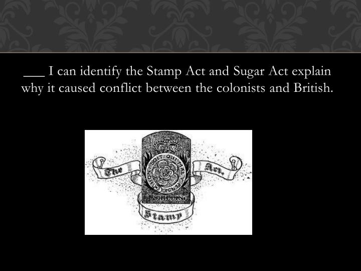 ___ I can identify the Stamp Act and