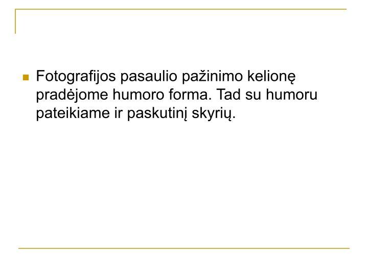 Fotografijos pasaulio pažinimo kelionę pradėjome humoro forma. Tad su humoru pateikiame ir paskutinį skyrių.