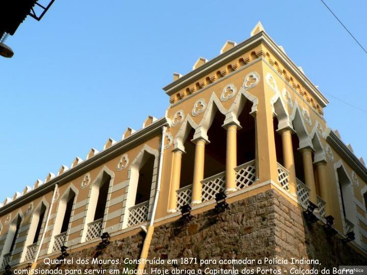Quartel dos Mouros. Construído em 1871 para acomodar a Polícia Indiana,