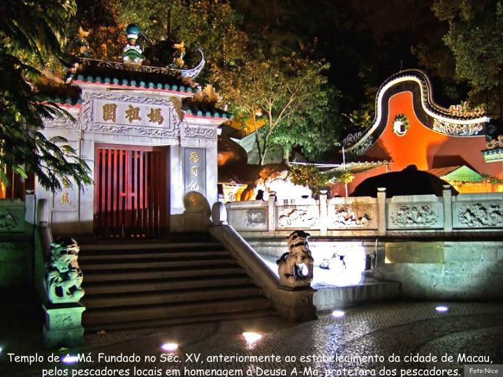 Templo de A-Má. Fundado no Séc. XV, anteriormente ao estabelecimento da cidade de Macau,