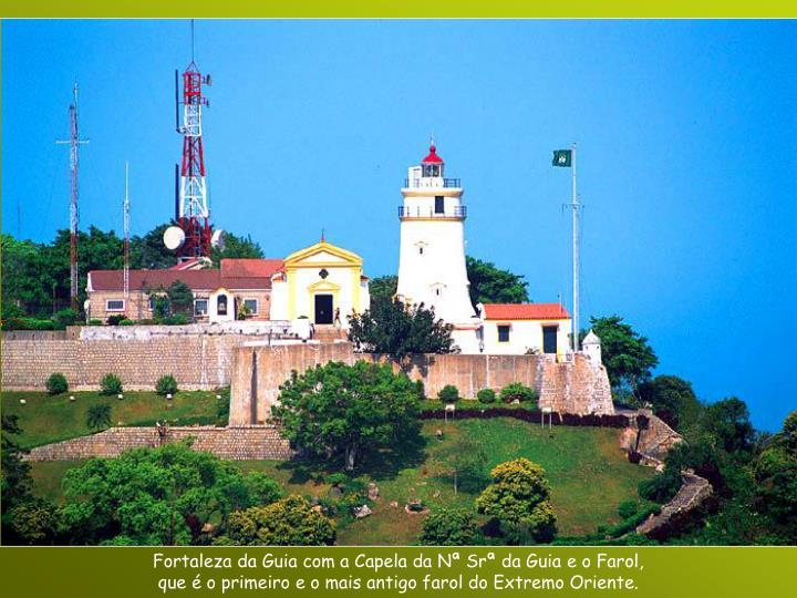 Fortaleza da Guia com a Capela da Nª Srª da Guia e o Farol,