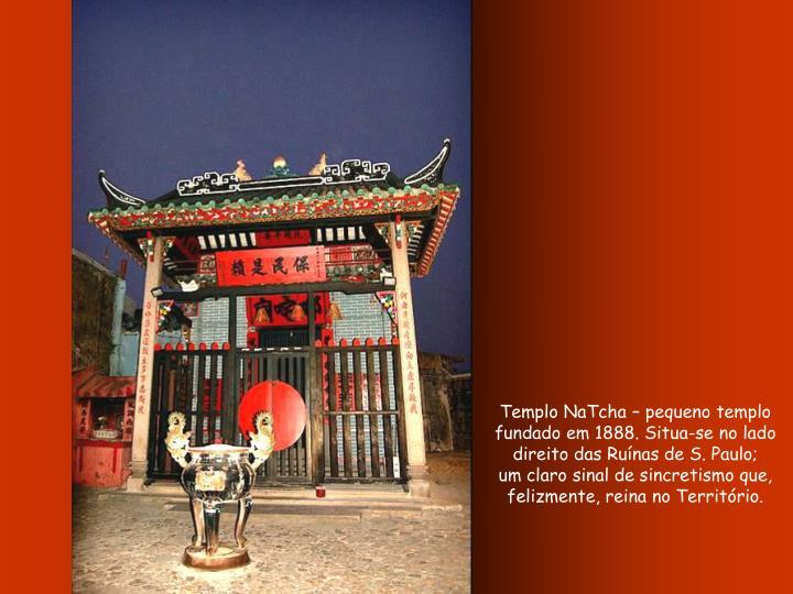 Templo NaTcha – pequeno templo  fundado em 1888. Situa-se no lado direito das Ruínas de S. Paulo;