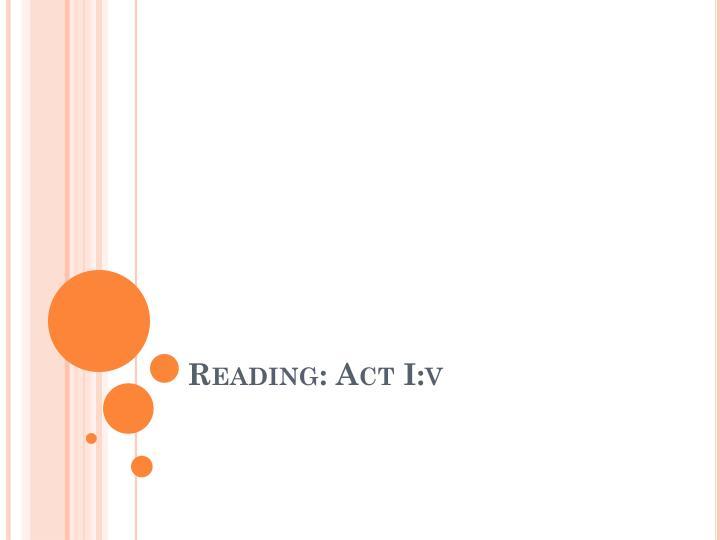 Reading: Act I:v