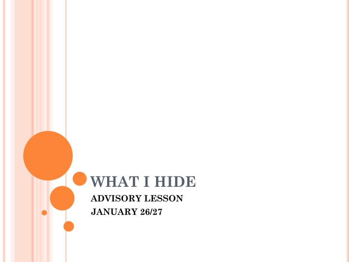 WHAT I HIDE