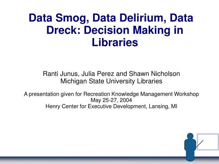 Data smog data delirium data dreck decision making in libraries
