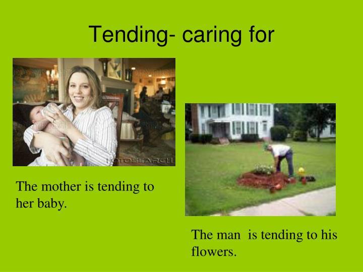 Tending- caring for