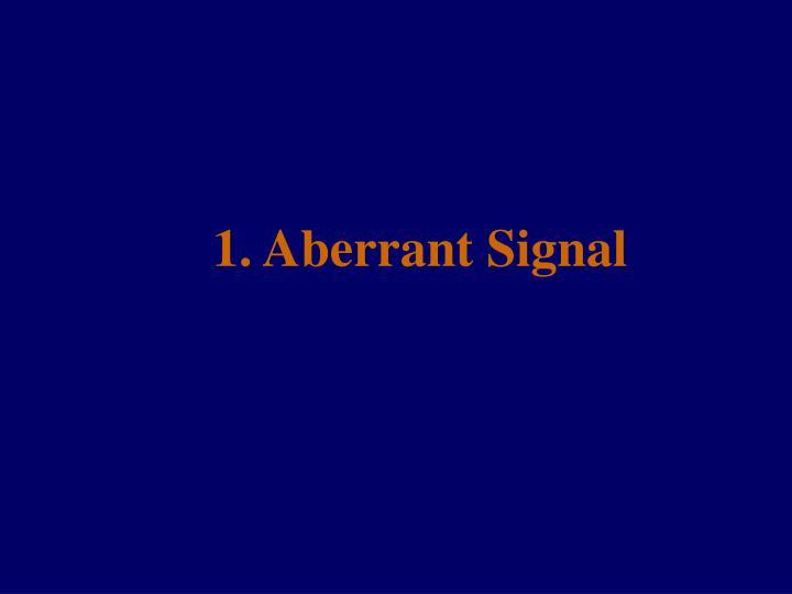 1. Aberrant Signal