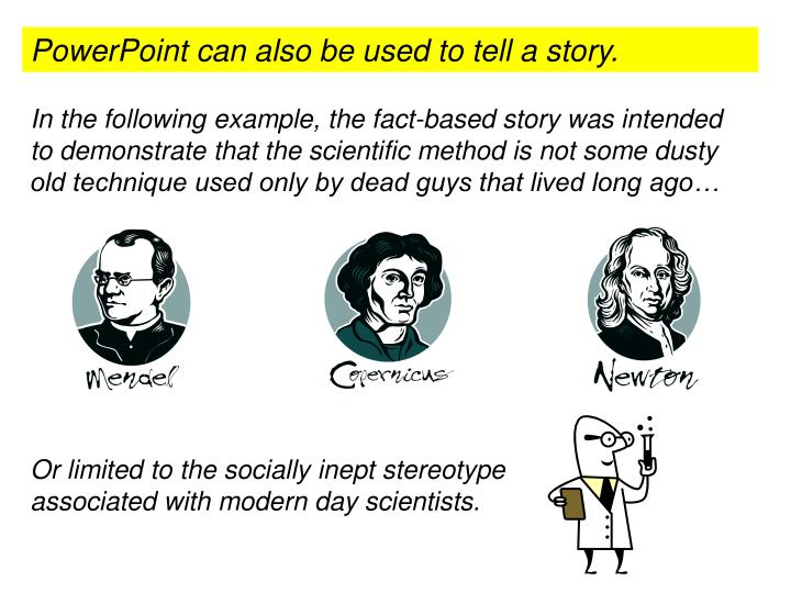 PowerPoint can also be used to tell a story.