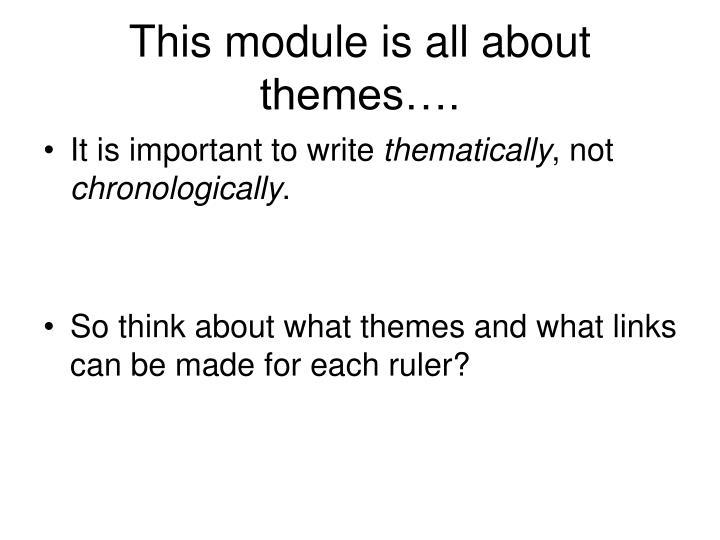 This module is all about themes….