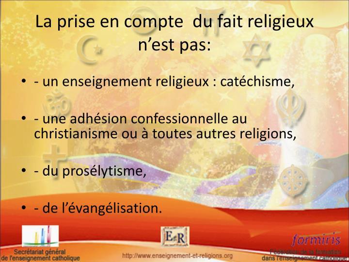 La prise en compte  du fait religieux n'est pas: