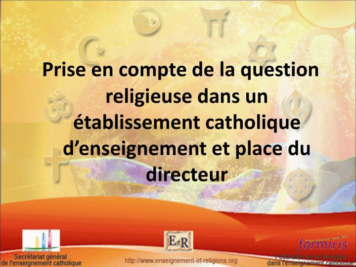 Prise en compte de la question religieuse dans un établissement catholique d'enseignement et place du directeur