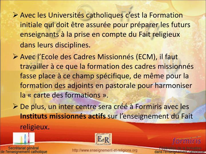 Avec les Universités catholiques c'est la Formation initiale qui doit être assurée pour préparer les futurs enseignants à la prise en compte du Fait religieux dans leurs disciplines