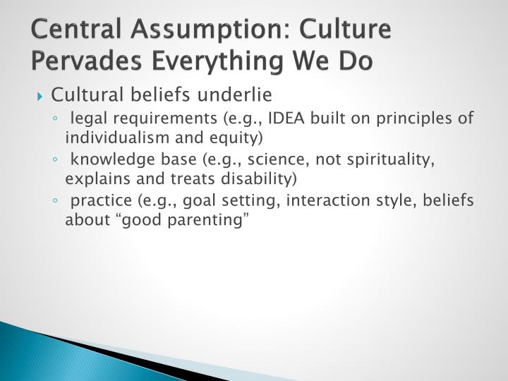 Central assumption culture pervades everything we do
