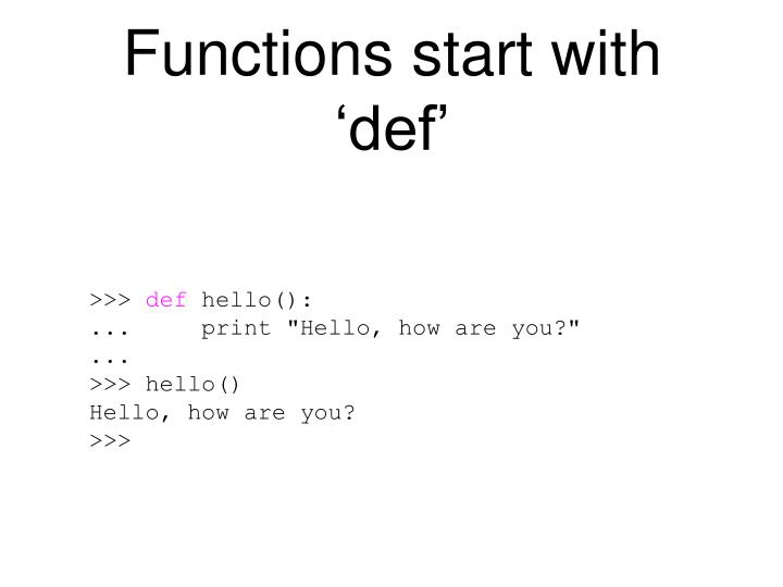 Functions start with 'def'