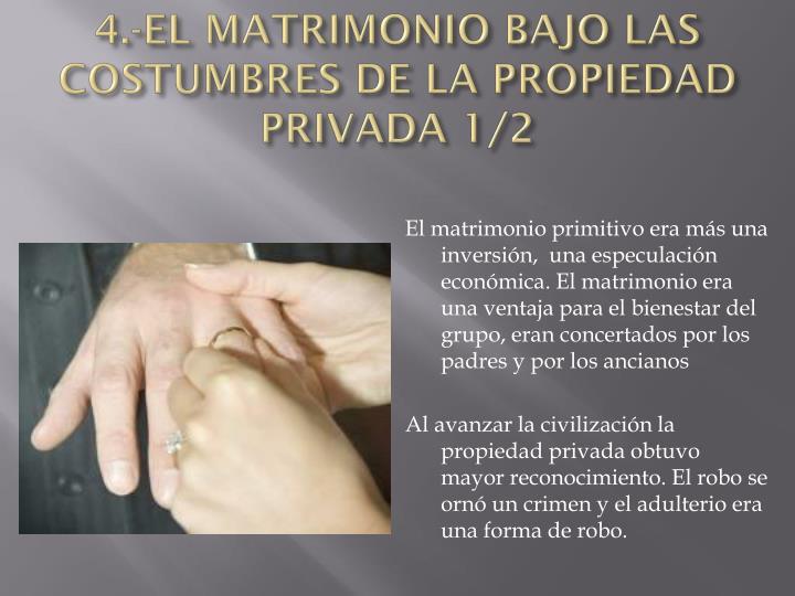 4.-EL MATRIMONIO BAJO LAS COSTUMBRES DE LA PROPIEDAD PRIVADA 1/2