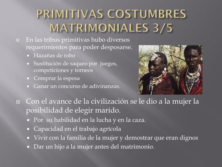 PRIMITIVAS COSTUMBRES MATRIMONIALES 3/5