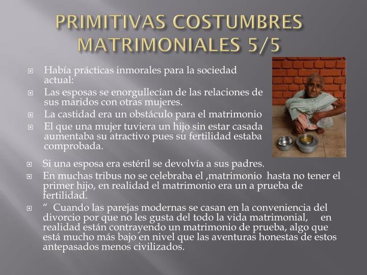 PRIMITIVAS COSTUMBRES MATRIMONIALES 5/5