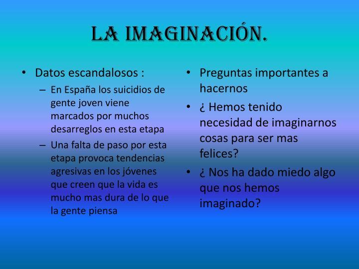 La imaginación.