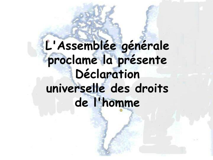 L'Assemble gnrale proclame la prsente Dclaration universelle des droits de l'homme