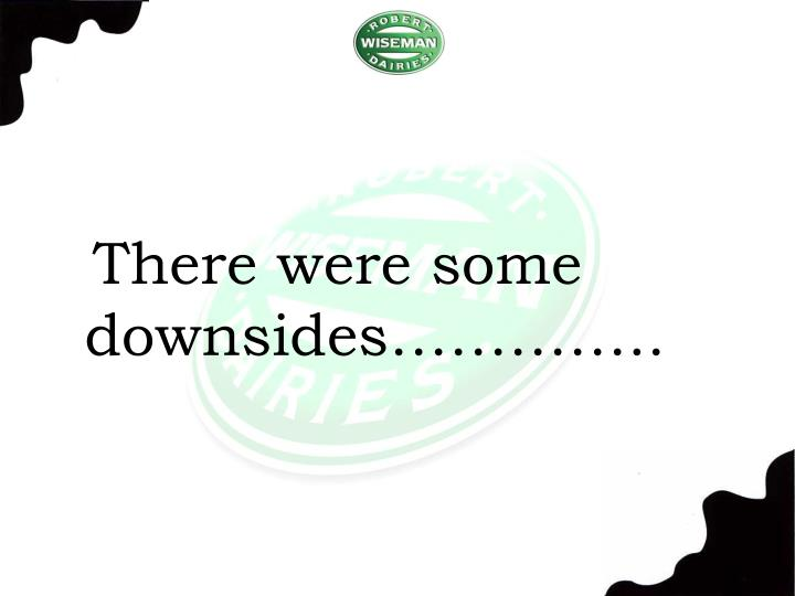 There were some downsides…………..