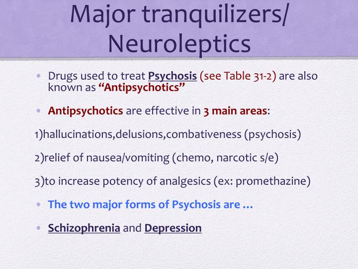 Major tranquilizers/ Neuroleptics